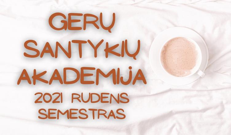 Gerų santykių akademija. 2021 m. rudens semestras.